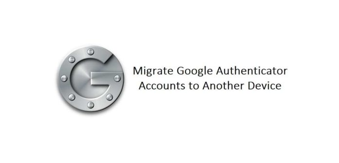 How to Migrate Google Authenticator Accounts to Another Device (Android or iOS)
