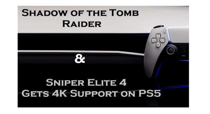 Shadow of the Tomb Raider and Sniper Elite 4 Gets 4K Support and 60 FPS on PS5